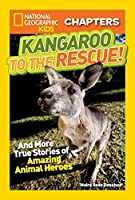 National Geographic Kids Chapters: Kangaroo to the Rescue!: And More True Stories of Amazing Animal Heroes (NGK Chapters) by Moira Rose Donohue(2015-02-10)