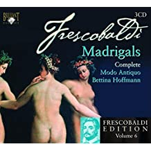 Frescobaldi The Complete Secular Madrigals. Modo Antiquo Bettina Hoffmann. Vol.6 In The F