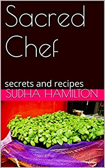 Sacred Chef: secrets and recipes by [Hamilton, Sudha]