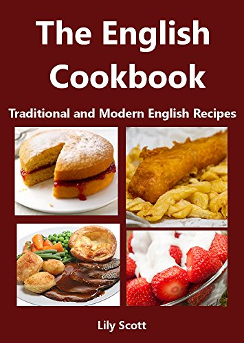 The english cookbook traditional and modern english recipes ebook the english cookbook traditional and modern english recipes by scott lily forumfinder Image collections