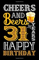 Cheers And Beers To 31 Years Happy Birthday: Blank Lined Journal, Notebook, Diary, Planner 31 Years Old Gift For Boys or Girls - Happy 31st Birthday!