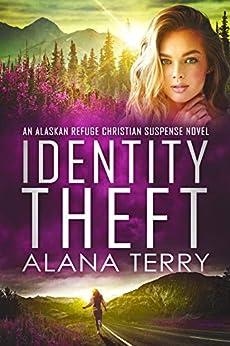 Identity Theft: An Alaskan Refuge Christian Suspense Novel by [Terry, Alana]