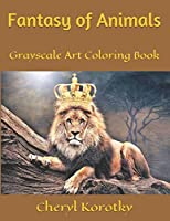Fantasy of Animals: Grayscale Art Coloring Book