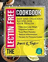 The Lectin Free Cookbook : Easy and Delicious Recipes for Your Health: Help You Lose Weigh,Digestive System,Easy Plant Paradox,Reduce Inflammation,Recipes for Pressure Cooker