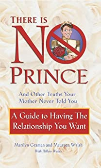 There is No Prince and Other Truths Your Mother Never Told You: A Guide to Having the Relationship You Want by [Walsh, Maureen, Graman, Marilyn]