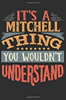 It's A Mitchell You Wouldn't Understand: Want To Create An Emotional Moment For The Mitchell Family? Show The Mitchell's You Care With This Personal Custom Gift With Mitchell's Very Own Family Name Surname Planner Calendar Notebook Journal
