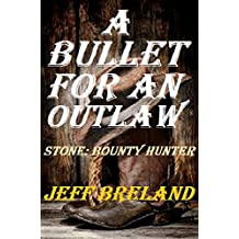 A Bullet for an Outlaw: Stone: Bounty Hunter: Western Action and Adventure