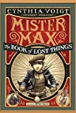 Mister Max: The Book of Lost Things: Mister Max 1 by Cynthia Voigt(2014-08-05)