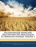 Paleontologie Francaise: Description Des Mollusques Et Rayonnes Fossiles, Volume 1