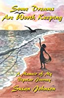 Some Dreams Are Worth Keeping: A Memoir of My Bipolar Journey