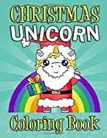 Christmas Unicorn Coloring Book: Christmas Unicorn Activity Book for Kids and Adults with Unicorns - Christmas Gift for Kids Children's Coloring Book