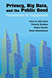 Privacy, Big Data, and the Public Good: Frameworks For Engagement