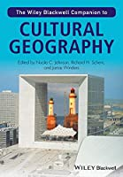 The Wiley-Blackwell Companion to Cultural Geography (Wiley Blackwell Companions to Geography)