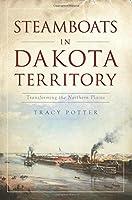 Steamboats in Dakota Territory: Transforming the Northern Plains (Transportation)