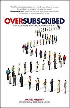 Oversubscribed: How to Get People Lining Up to Do Business with You by [Priestley, Daniel]