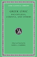 Greek Lyric, Volume IV: Bacchylides, Corinna, and Others (Loeb Classical Library)