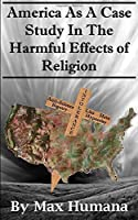 America As A Case Study In The Harmful Effects of Religion