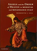 Angels and the Order of Heaven in Medieval and Renaissance Italy by Meredith J. Gill(2014-09-22)