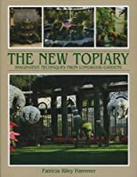 The New Topiary: Imaginative Techniques from Longwppd Gardens