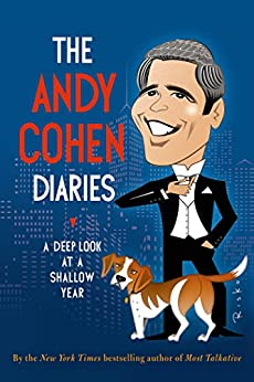 The Andy Cohen Diaries: A Deep Look at a Shallow Year by [Cohen, Andy]