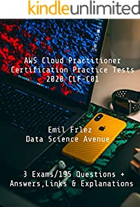 AWS Certified Cloud Practitioner Practice Tests 2020 CLF-C01: Prepare for and pass the current AWS Cloud Practitioner Exam (AWS Certification Exams) (English Edition)
