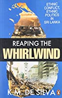 Reaping The Whirlwind: Ethnic Conflict, Ethnic Politics In Sri Lanka