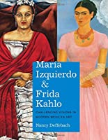María Izquierdo & Frida Kahlo: Challenging Visions in Modern Mexican Art (Latin American and Caribbean Arts and Culture Publication Initiative)
