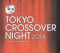 TOKYO CROSSOVER NIGHT 2014 Compiled by Shuya Okino (Kyoto Jazz Massive)