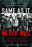 Same As It Never Was: Notes on a Teacher's Return to the Classroom (Teaching for Social Justice)