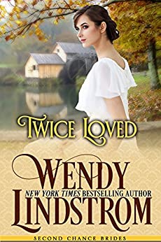 Twice Loved: A Sweet & Clean Historical Romance (Second Chance Brides Book 1) by [Lindstrom, Wendy]