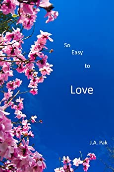 So Easy To Love by [Pak, J.A.]