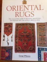 Oriental Rugs: The Collector's Guide to Selecting, Identifying, and Enjoying New and Antique Oriental Rugs (The Collector's Library)