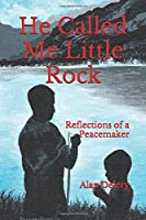 He Called Me Little Rock: Reflections of a Peacemaker (Adventures of Little Rock)
