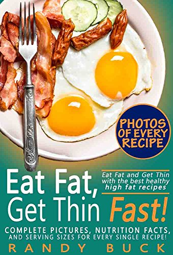 Eat Fat, Get Thin Fast!: Eat Fat and Get Thin with the best healthy high fat recipes; Complete pictures, nutrition facts, and serving sizes for every single recipe! (English Edition)
