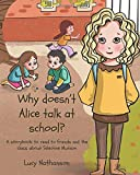 Why doesn't Alice talk at school?: A storybook to read to friends and the class about Selective Mutism