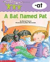 A Bat Named Pat (Word Family Tales)