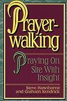 Prayer-Walking: Praying On-Site With Insight