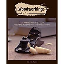 Woodworking: Simple but Extremely Useful Woodworking Projects With Instructions