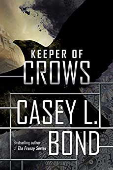 Keeper of Crows (The Keeper of Crows Duology Book 1) by [Bond, Casey L.]