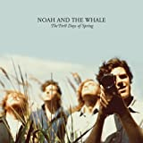 The First Days of Spring by Noah and the Whale (2009-10-06)