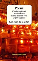 Poesía: Cántico espiritual, Noche oscura, Llama de amor viva, Coplas y glosas.