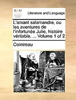 L'Amant Salamandre, Ou Les Aventures de L'Infortunee Julie, Histoire Veritable. ... Volume 1 of 2