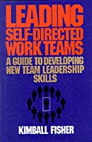 Leading Self-Directed Work Teams: A Guide to Developing New Team Leadership Skills (McGraw-Hill Training Series)