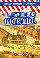 La Revolución Industrial (The Industrial Revolution) (Conoce la historia de Estados Unidos / A Look at US History)