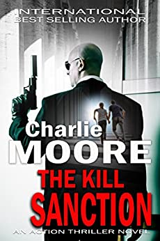 THE KILL SANCTION: An Action Thriller Novel ('The Clock' Action Thriller series Book 1) by [Moore, charlie]