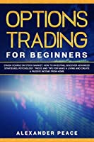OPTIONS TRADING FOR BEGINNERS: Crash Course on Stock Market. How to Investing, Discover Advanced Strategies, Psychology. Tricks and Tips for Make a Living and Create a Passive Income from Home.