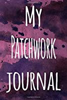 My Patchwork Journal: The perfect gift for the artist in your life - 119 page lined journal!