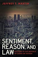 Sentiment, Reason, and Law: Policing in the Republic of China on Taiwan (Police/Worlds: Studies in Security, Crime, and Governance)