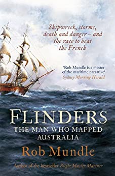 Flinders: The Man Who Mapped Australia by [Mundle, Rob]