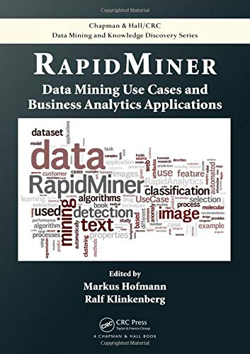 Download RapidMiner: Data Mining Use Cases and Business Analytics Applications (Chapman & Hall/CRC Data Mining and Knowledge Discovery Series) 1482205491